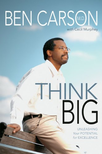 Think Big: Unleashing Your Potential for Excellence: Ben ...